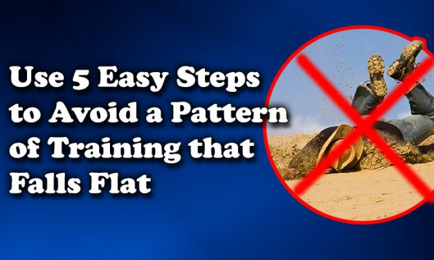 Use 5 Easy Steps to Avoid a Pattern of Training that Falls Flat