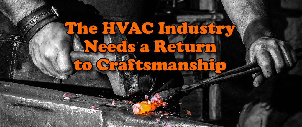 The HVAC Industry Needs A Return to Craftsmanship