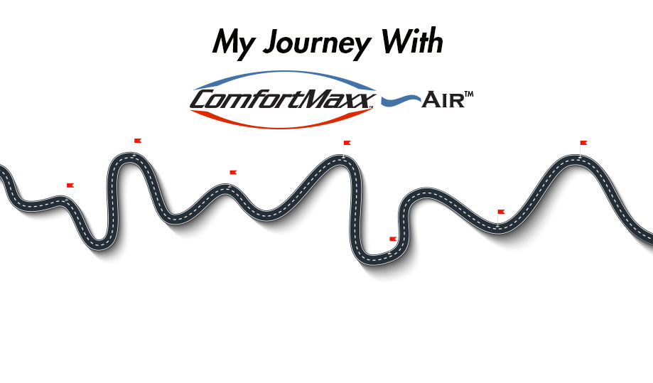 My Journey with  ComfortMaxx Air™