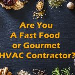 Are You A Fast Food or Gourmet HVAC Contractor?