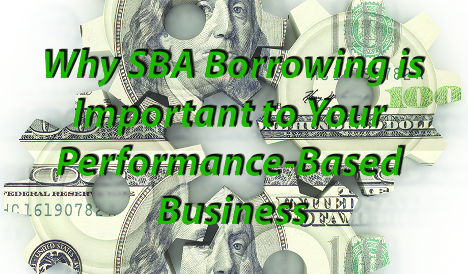 Why SBA Borrowing is Important  to Your Performance-Based Business