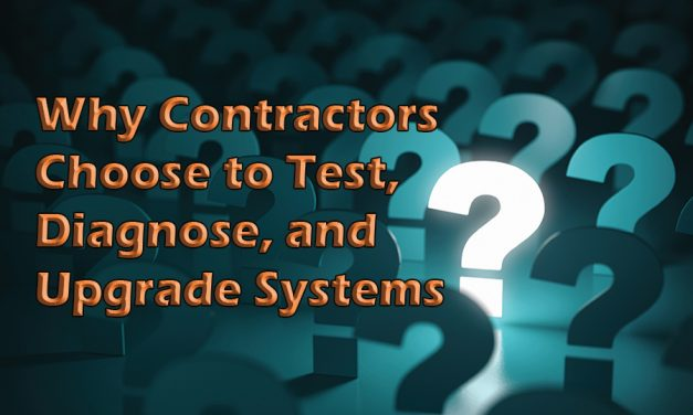 Why  Contractors Choose to Test, Diagnose, and Upgrade Systems