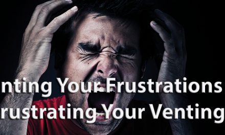 Venting Your Frustrations or Frustrating Your Venting?