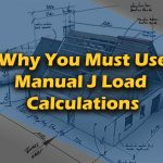 Why Design HVAC Systems Using Manual J Load Calculations