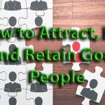How to Attract, Hire, and Retain Good People