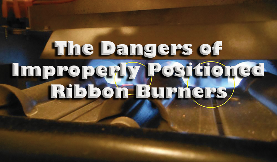 A Lesson on the Dangers of<br>Improperly Positioned Ribbon Burners