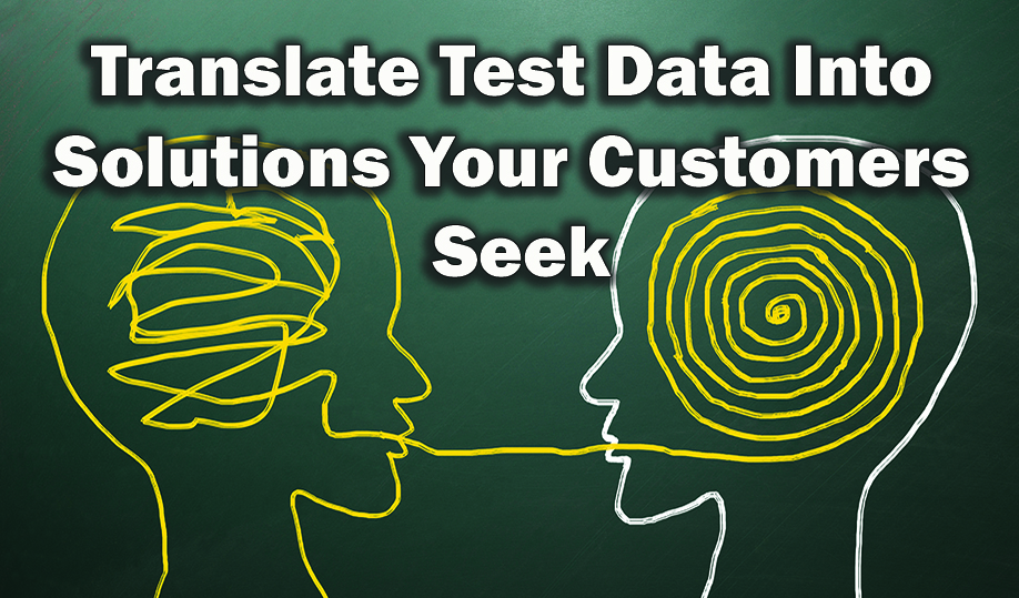 Translate Test Data into Solutions <br>Your Customers Seek