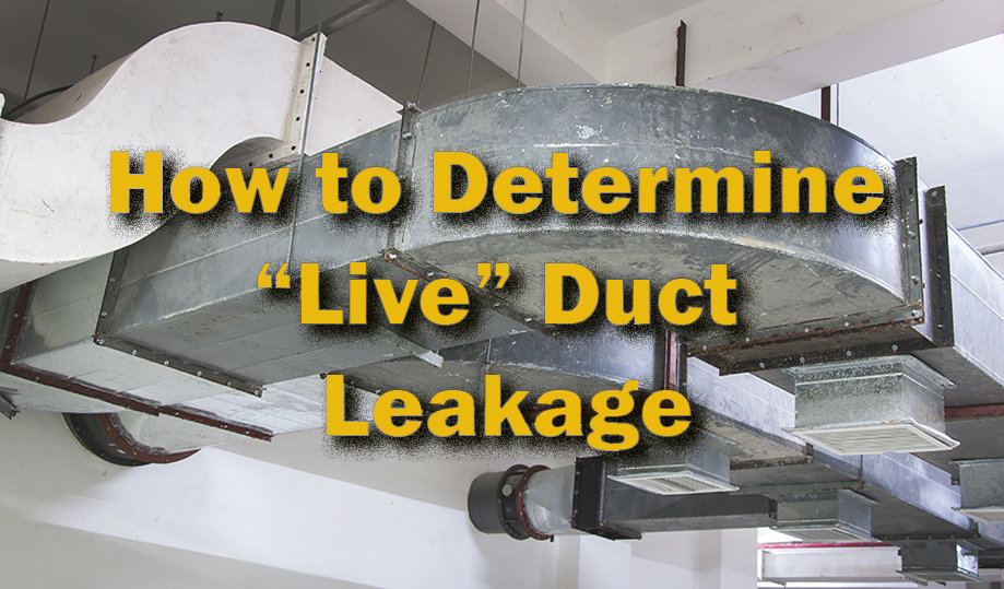 "How to Determine ""Live"" Duct Leakage"