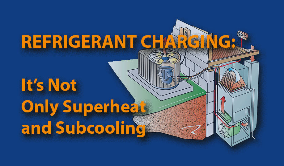 Refrigerant Charging: It?s Not<br> Only Superheat and Subcooling