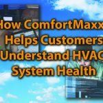 How ComfortMaxx? Helps Customers Understand HVAC System Health