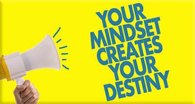 Mindset and Destiny are intertwined.
